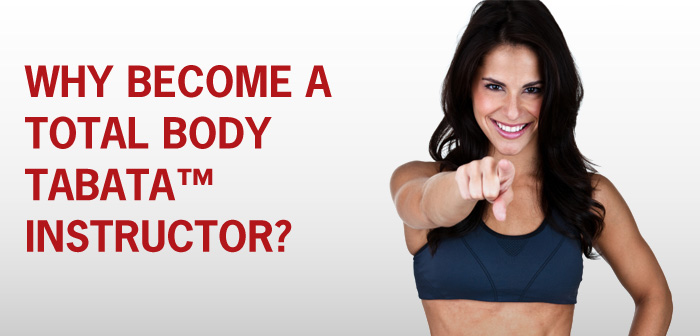 why become a total body tabata instructor